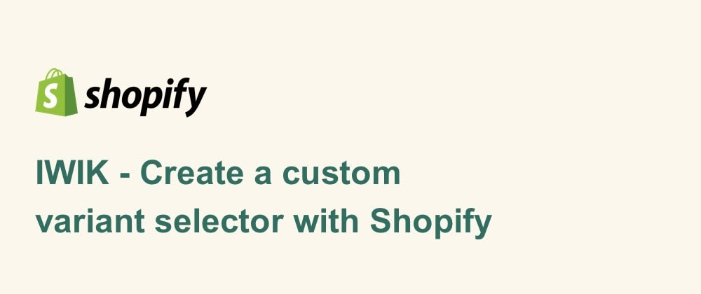 Cover image for Shopify - Create a custom variant selector