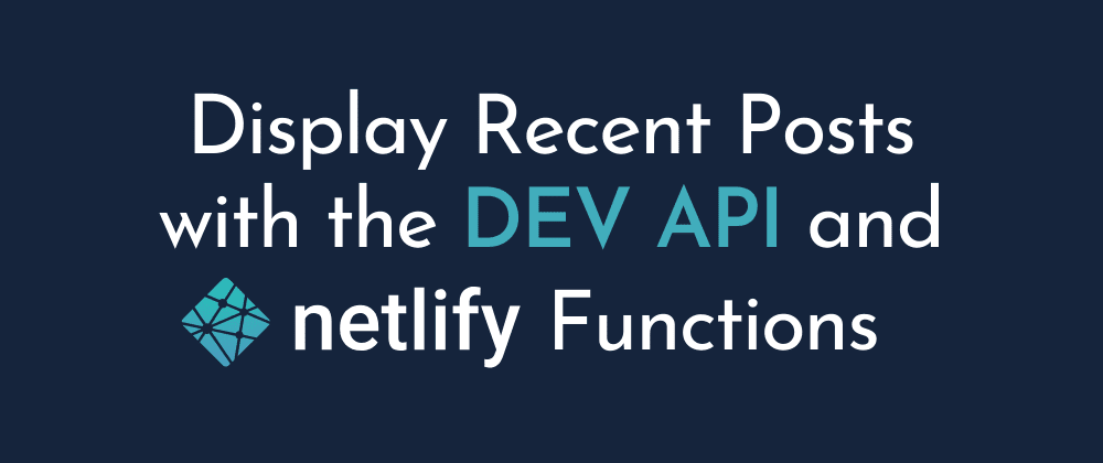 Cover image for Display Recent Posts with the DEV API and Netlify Functions