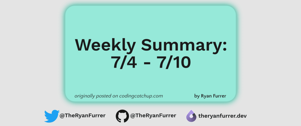 Cover image for Weekly Summary: 7/4 - 7/10