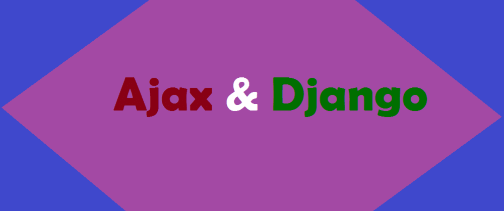 Cover image for Ajax & Django - Rid of Page Reloading
