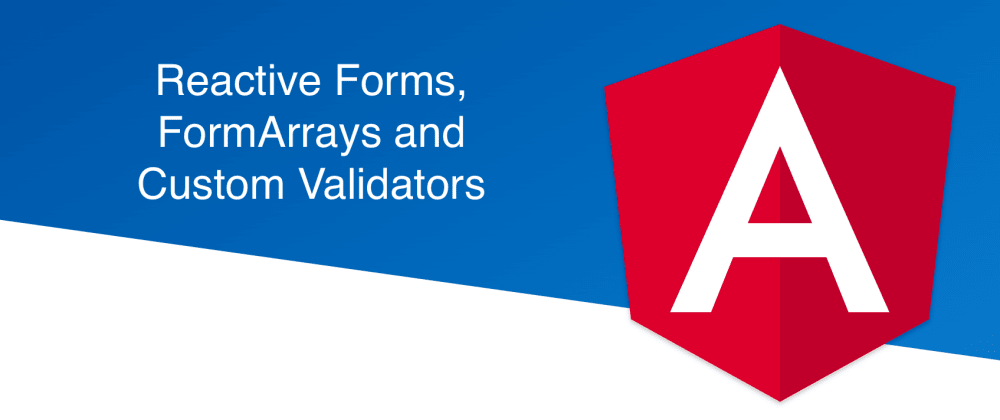 Cover image for ReactiveForms, FormArrays and Custom Validators