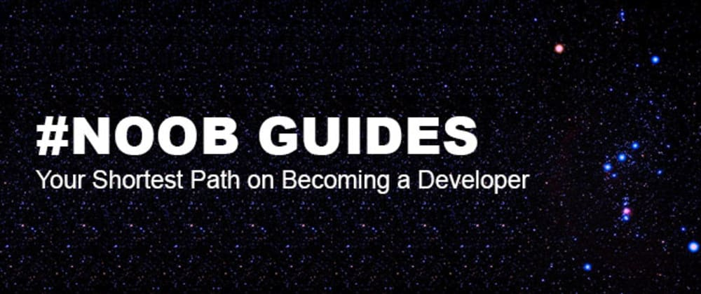 Cover image for The Noob Guides: Your Shortest Path on Becoming a Developer (Full Stack)