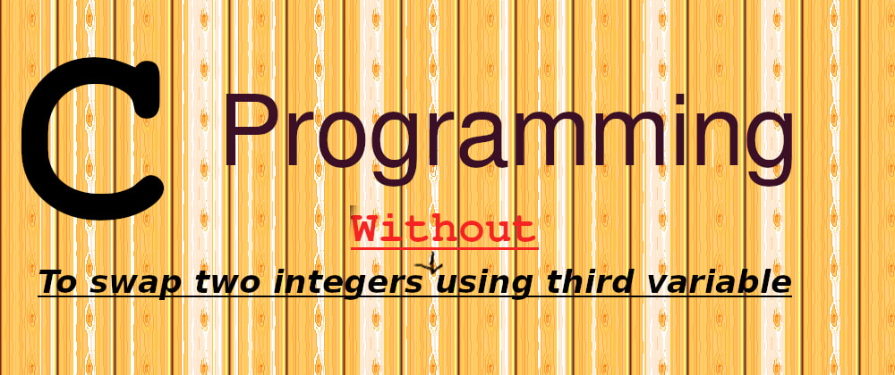 Cover image for Swap two integers in 'C' programming Without using third variable