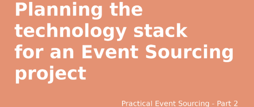 Cover image for Planning the technology stack for an Event Sourcing project
