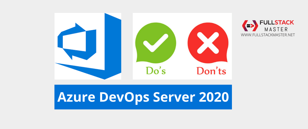 Cover image for Azure DevOps Server 2020 Do's & Don't