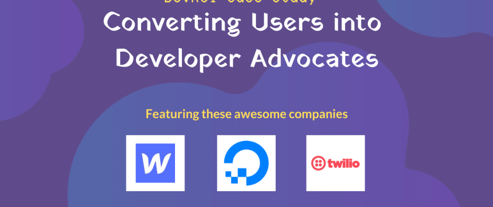 Cover image for [Case Study] Converting Users into Developer Advocates