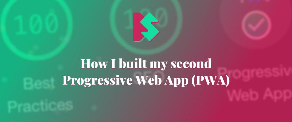 Cover image for How I built my second Progressive Web App (PWA)