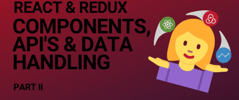 Cover image for React & Redux: components, API's and handler utilities part two