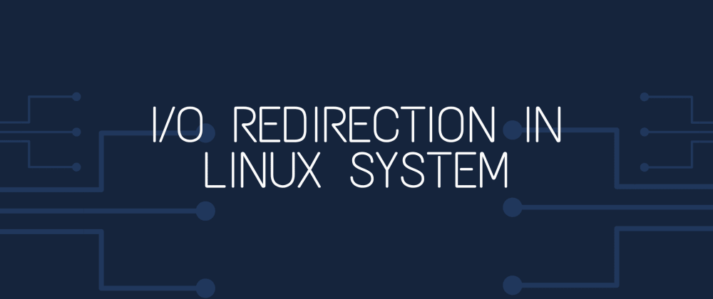 Cover image for I/O Redirection In Linux System
