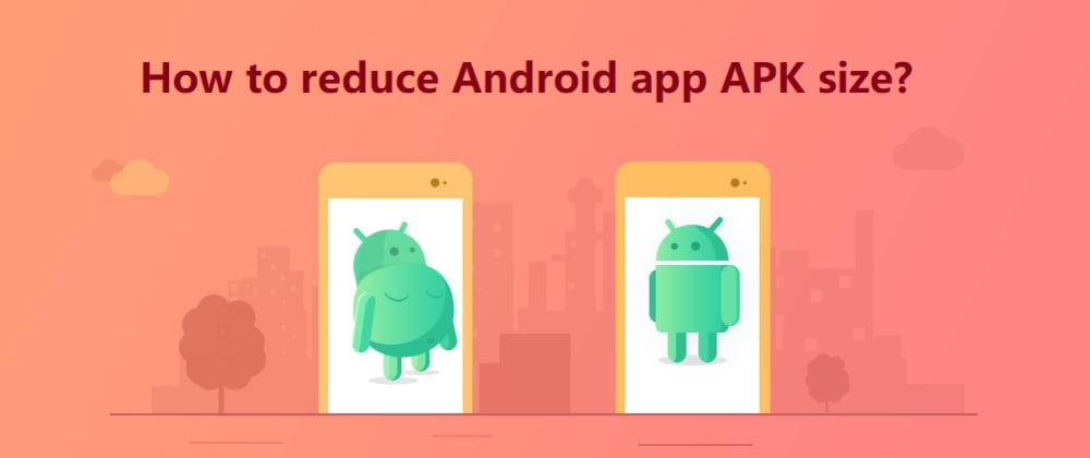 Cover image for Android Tutorial: How to reduce Android app size?