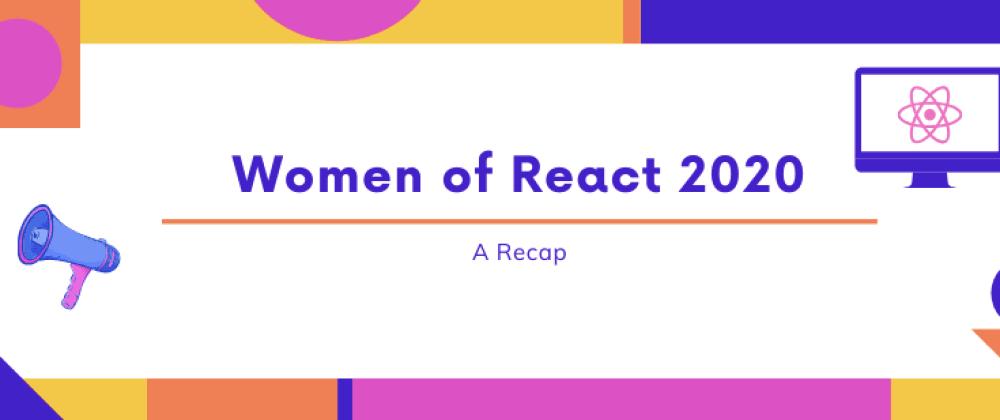 Cover image for Women of React 2020 Recap!
