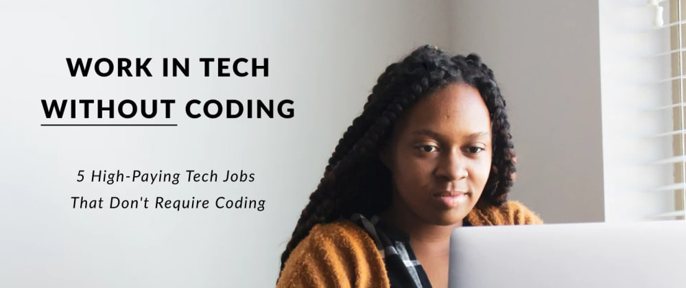 Cover image for 5 High-Paying Tech Jobs That Don't Require Coding