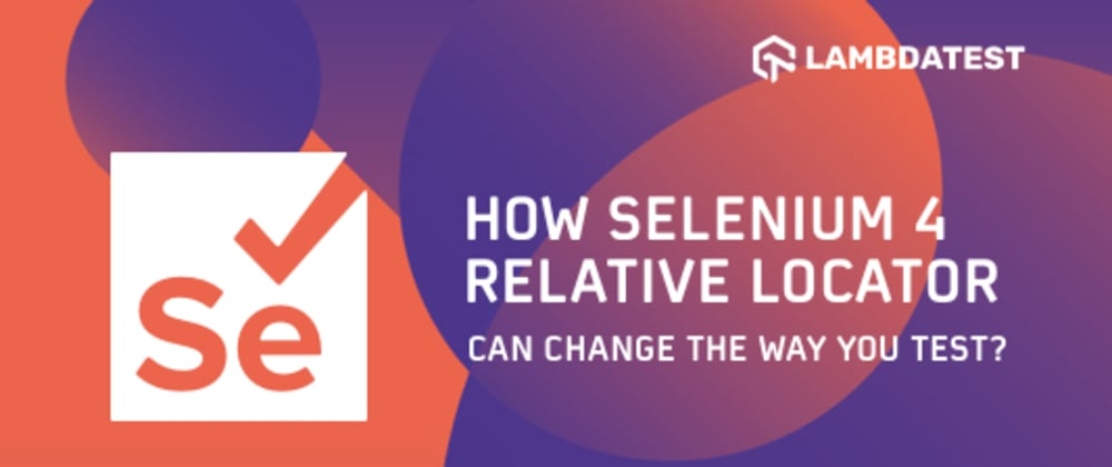 Cover image for How Selenium 4 Relative Locator Can Change The Way You Test?