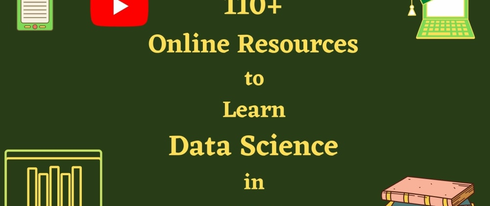 Cover image for 100+ Free Best Online Resources to Learn Data Science in 2021