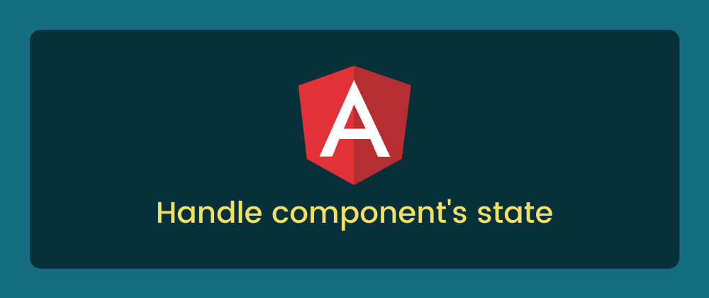 Cover image for How to manage Angular state in your components