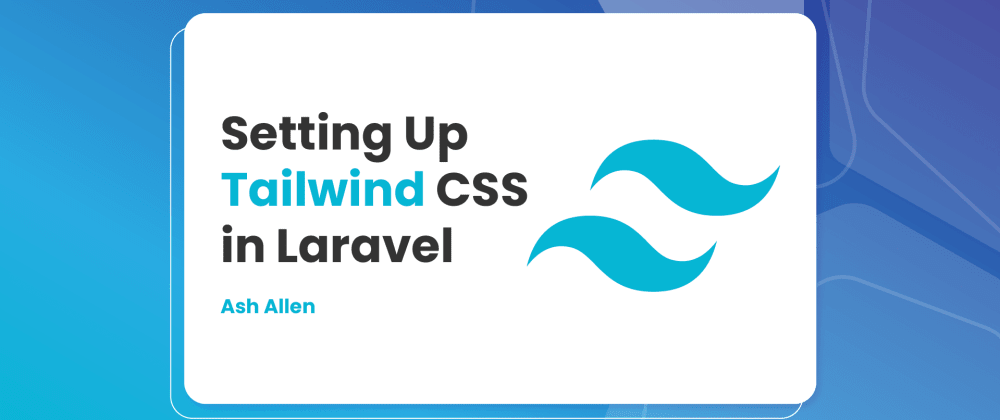 Cover image for Setting Up Tailwind CSS in Laravel