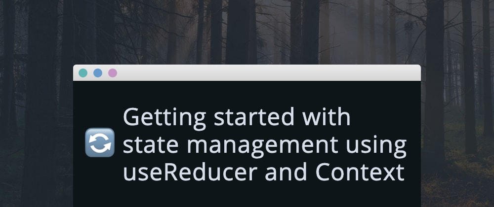Cover image for Getting started with state management using useReducer and Context