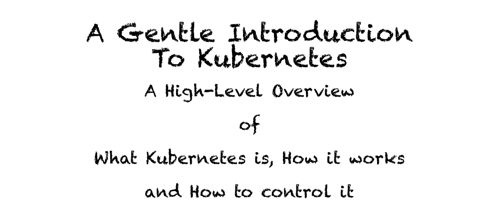Cover image for A Gentle Introduction To Kubernetes