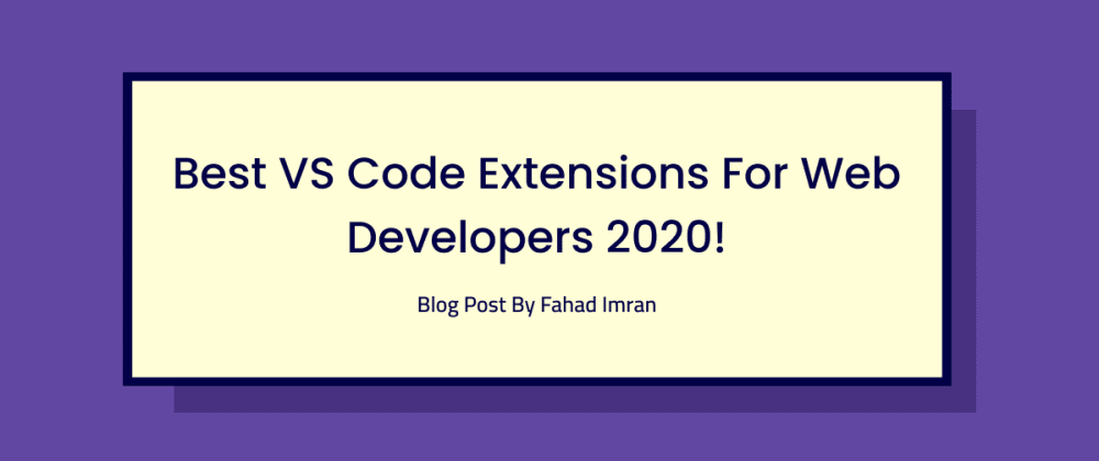 Cover Image for Best VS Code Extensions, Themes, and Settings For Web Developers 2020!
