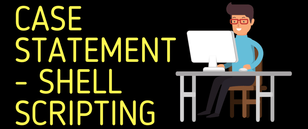 Cover image for Case Statement | Shell Scripting