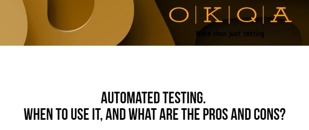 Cover image for Automated testing. When to use it, and what are the pros and cons?