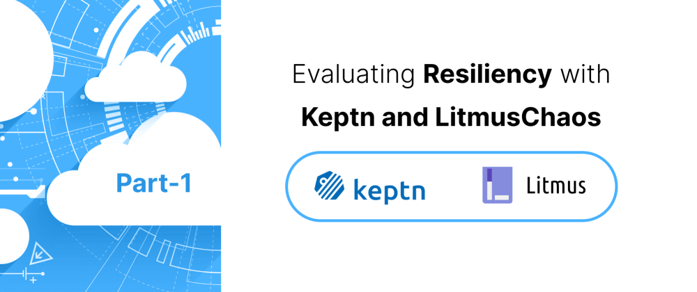 Cover image for Part-1: Evaluating Resiliency with Keptn and LitmusChaos
