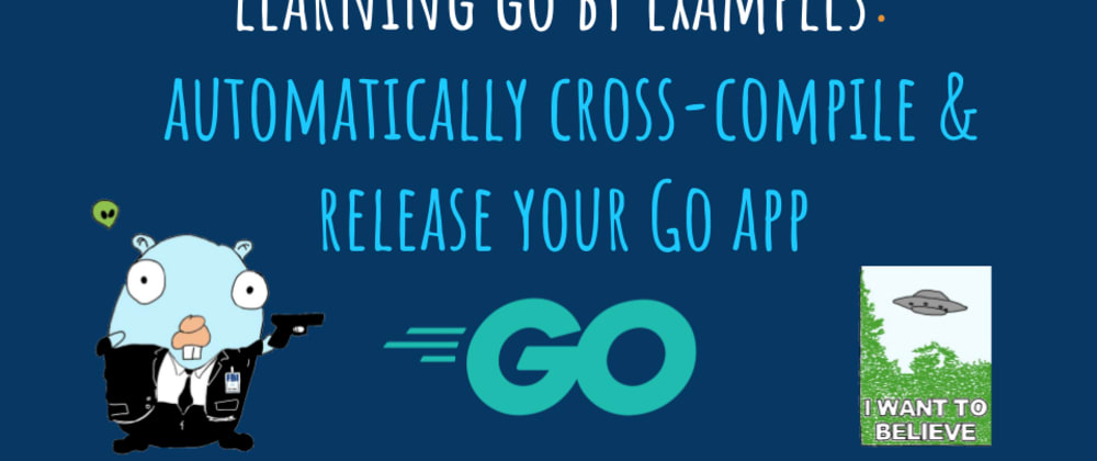Cover image for Learning Go by examples: part 8 - Automatically cross-compile & release your Go app
