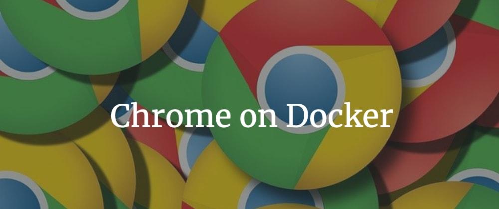 Cover image for Chrome on Docker