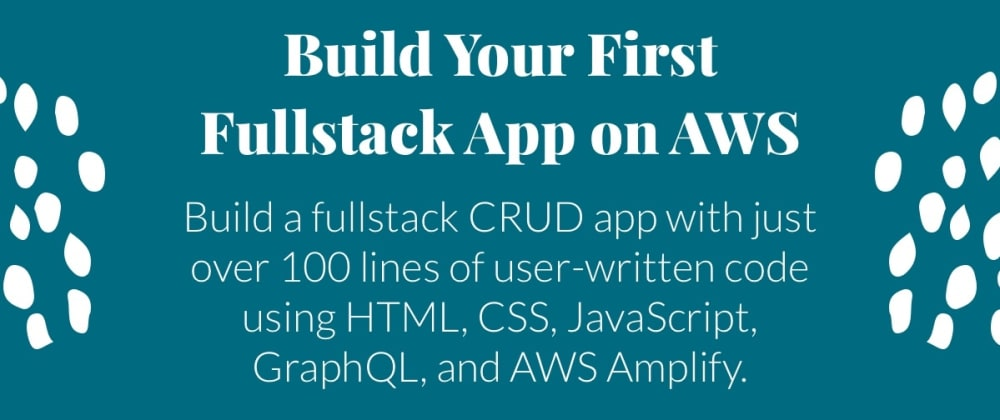Cover image for Building a Full Stack Application with AWS Amplify: A Beginner-Friendly Guide