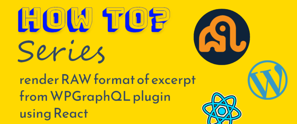 Cover image for How to render RAW format of excerpt from WPGraphQL plugin  using React
