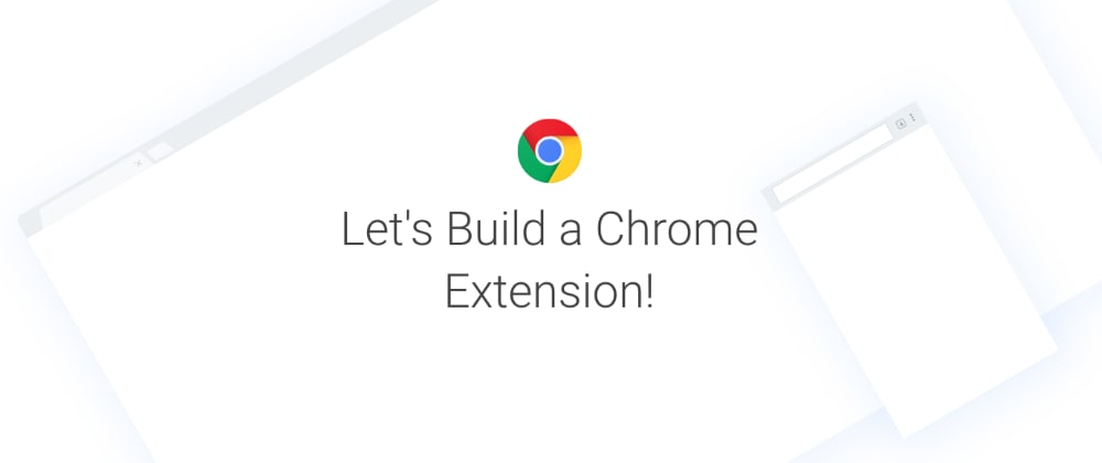 Cover image for Let's Build a Chrome Extension!
