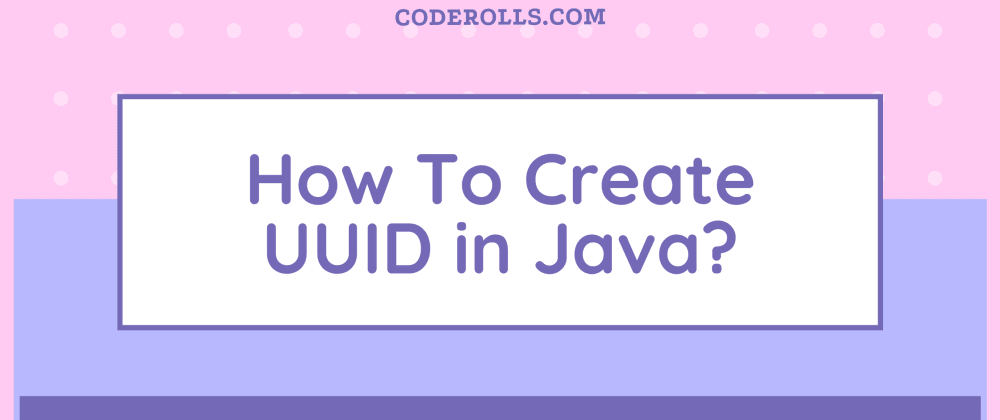 Cover image for How To Create UUID in Java?