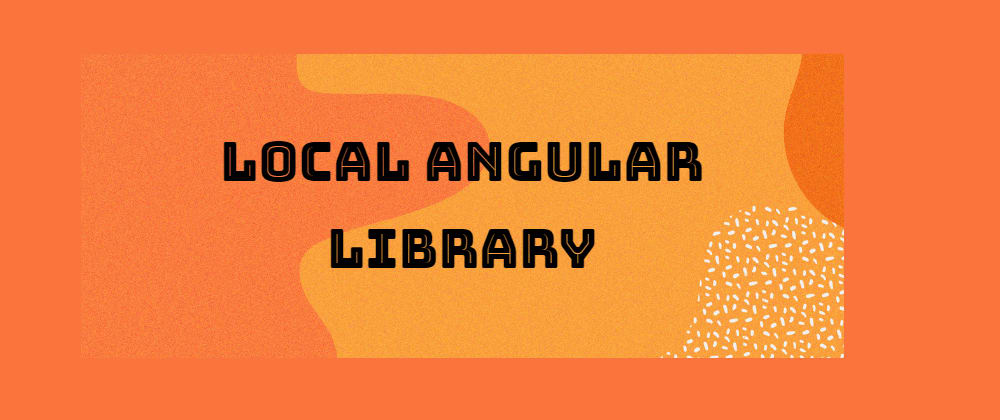 Cover image for How to use angular library locally with Hot Module Reload