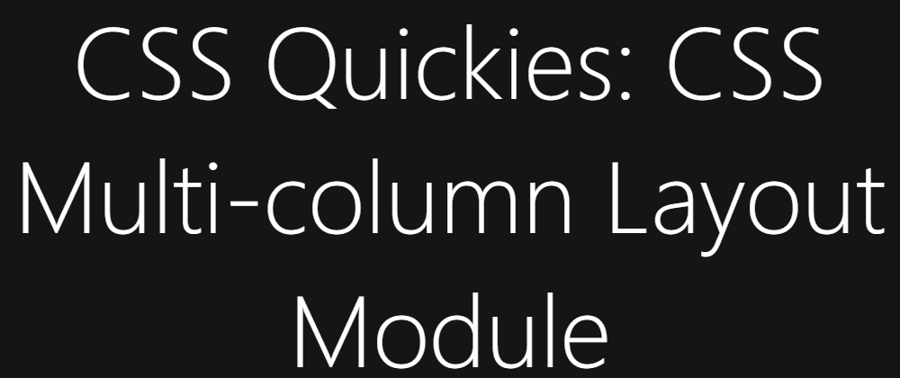 Cover image for CSS Quickies: CSS Multi-column Layout Module