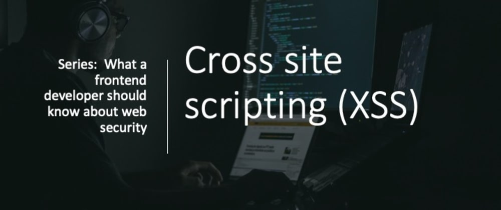 Cover image for Cross-site scripting (XSS) attack - Part 1