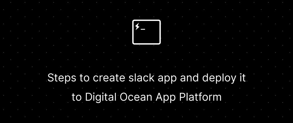 Cover image for Steps to create slack app and deploy it to Digital Ocean App Platform