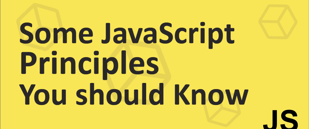 Cover image for Some JavaScript Principles you should know.