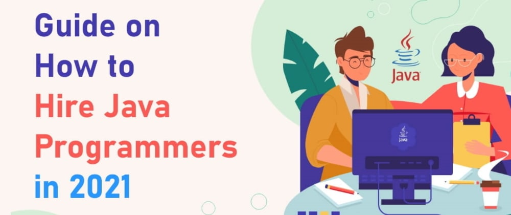 Cover image for Guide on How to Hire Java Programmers in 2021