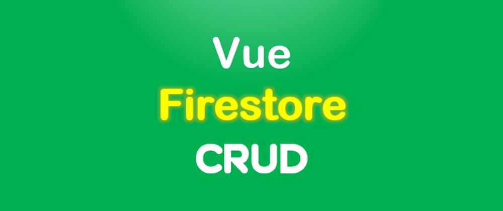 Cover image for Vue.js Firestore CRUD App example