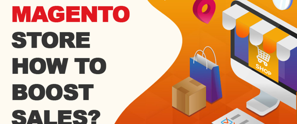 Cover image for How You can Boost Sales of Your Magento Store