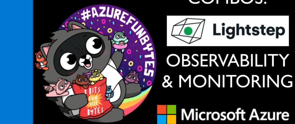 Cover image for AzureFunBytes - Episode 19 - Combos! @Azure and @LightstepHQ with @austinlparker