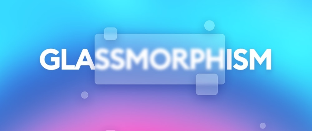 Cover image for Glassmorphism - what's so interesting about it?