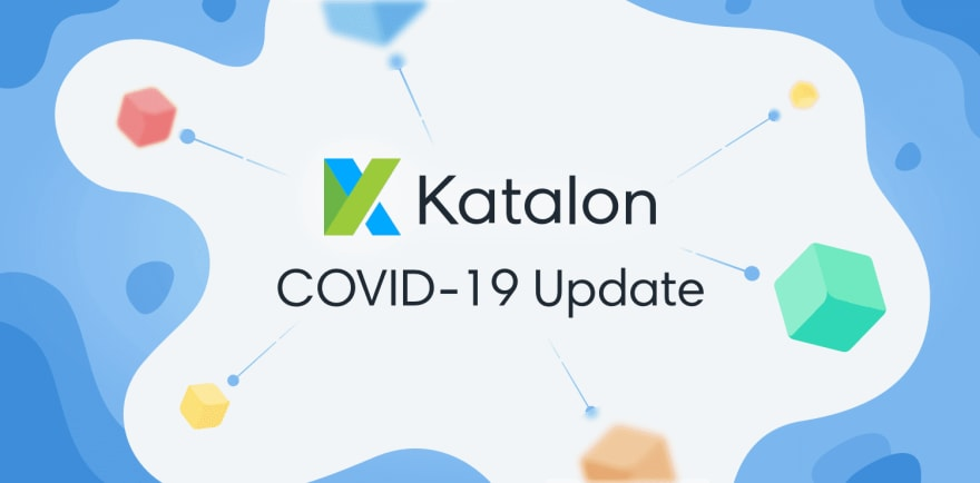 Katalon COVID-19 Update