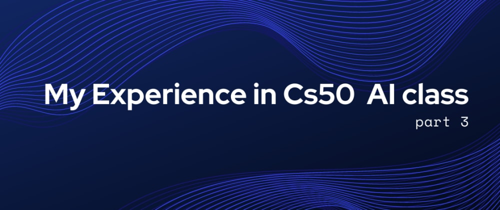 Cover image for My experience in cs50 ai part 3 (Adversarial search)