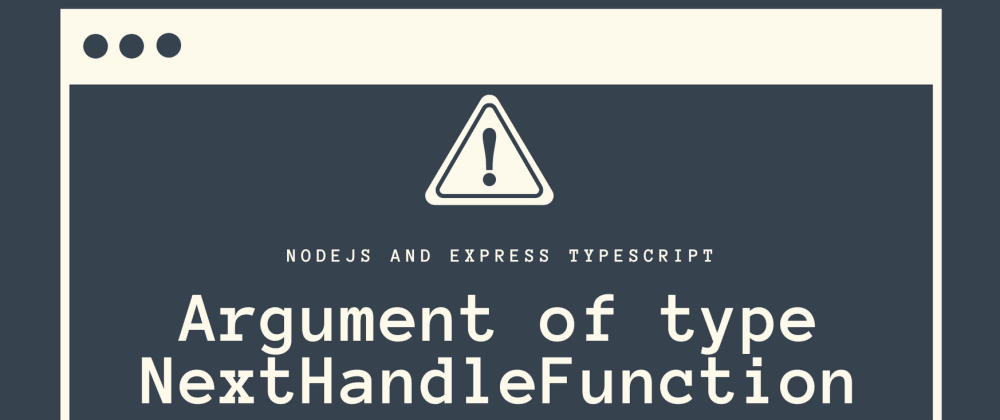 Cover image for Argument of type NextHandleFunction is not assignable - Nodejs