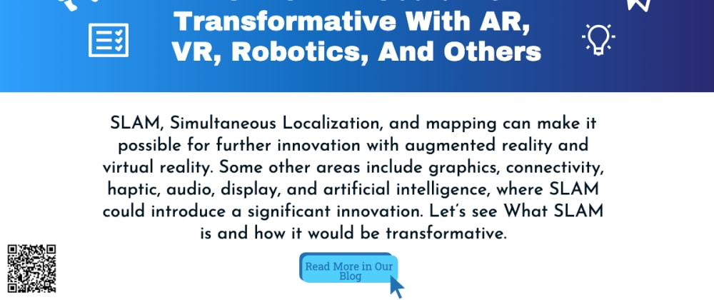 Cover image for HOW SLAM Could Be Transformative With AR, VR, Robotics, And Others