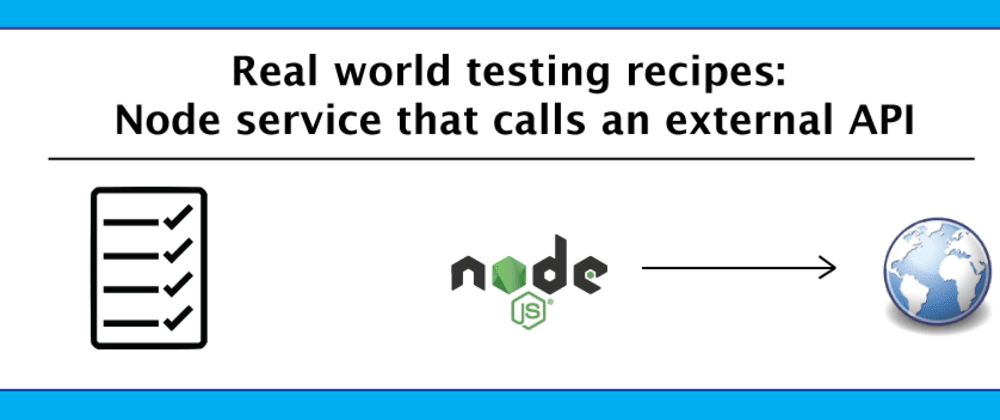 Cover image for Real world testing recipes: Node service that calls an external API