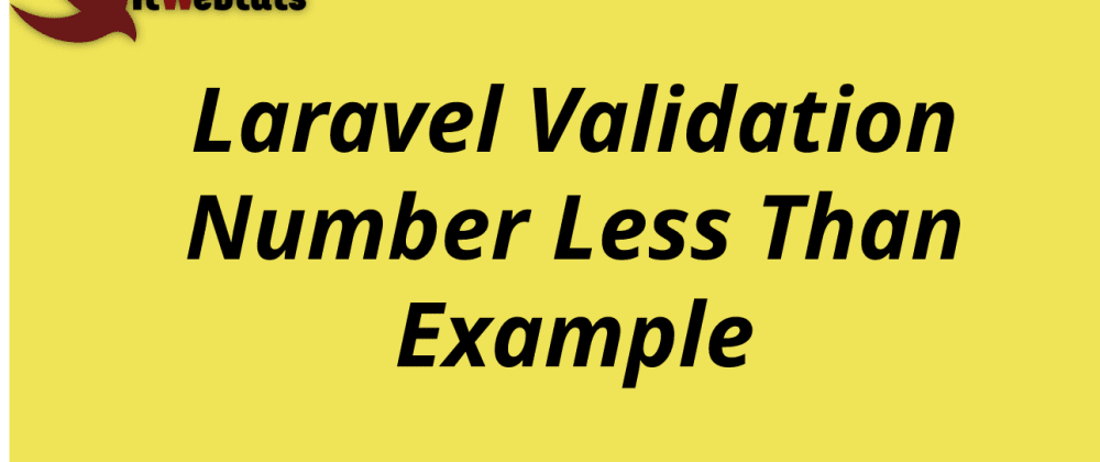 Cover image for Laravel Validation Number Less Than Example