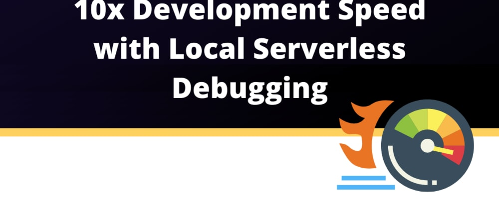 Cover image for 10x development speed with local serverless debugging