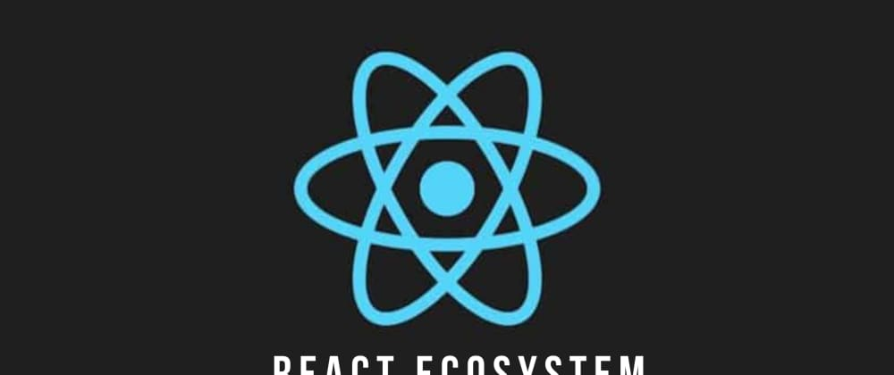 Cover image for The React Ecosystem